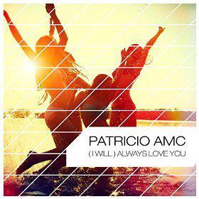 PATRICIO AMC - (I WILL) ALWAYS LOVE YOU